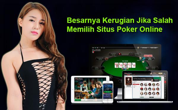 Besarnya Kerugian Jika Salah Memilih Situs Poker Online