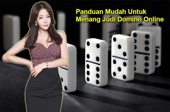 Panduan Mudah Untuk Menang Judi Domino Online