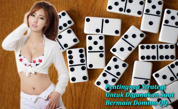 Pentingnya Strategi Untuk Digunakan Saat Bermain Domino QQ